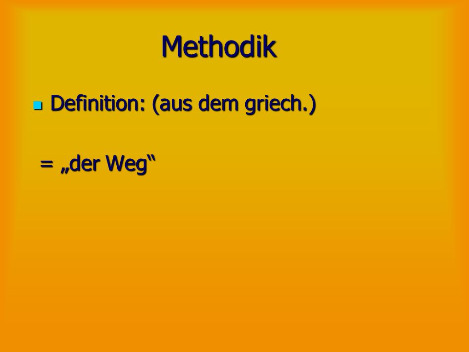 "Methodik Definition: (aus dem griech.) = ""der Weg"