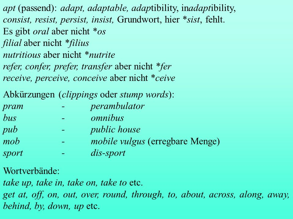 apt (passend): adapt, adaptable, adaptibility, inadaptibility,