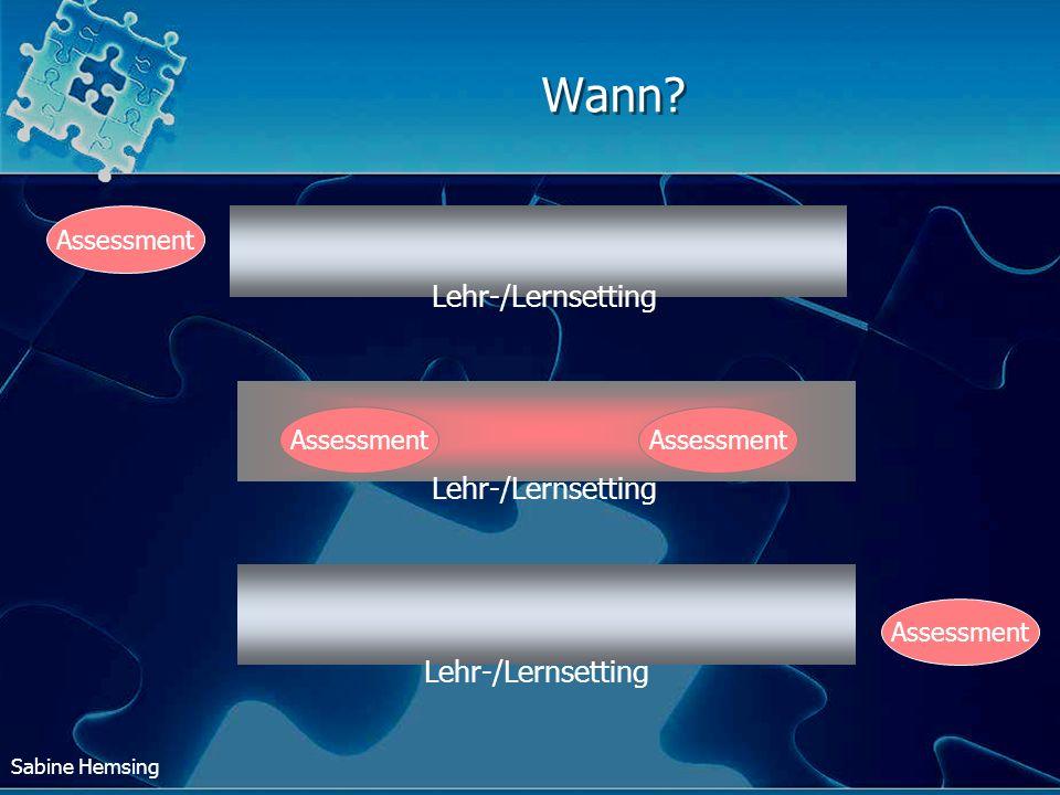 Wann Lehr-/Lernsetting Lehr-/Lernsetting Lehr-/Lernsetting Assessment