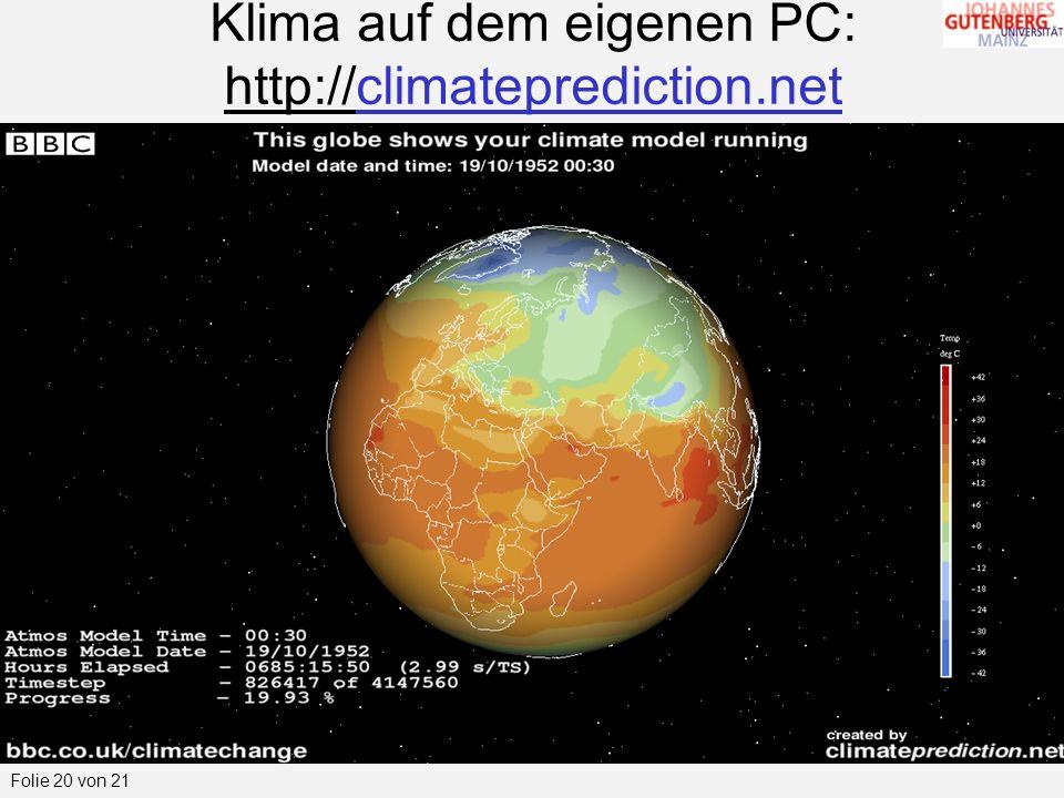 Klima auf dem eigenen PC: http://climateprediction.net