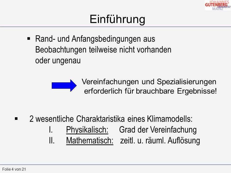 Einführung Rand- und Anfangsbedingungen aus Beobachtungen teilweise nicht vorhanden oder ungenau.