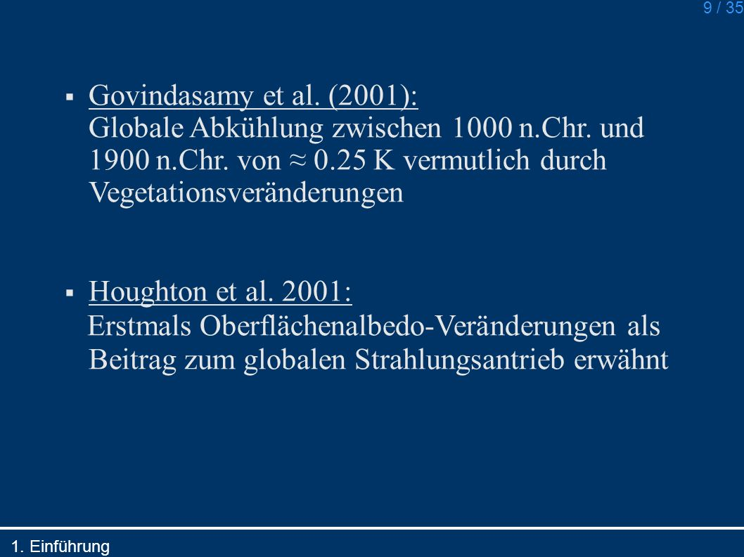 Govindasamy et al. (2001): Globale Abkühlung zwischen 1000 n.Chr. und 1900 n.Chr. von ≈ 0.25 K vermutlich durch Vegetationsveränderungen.