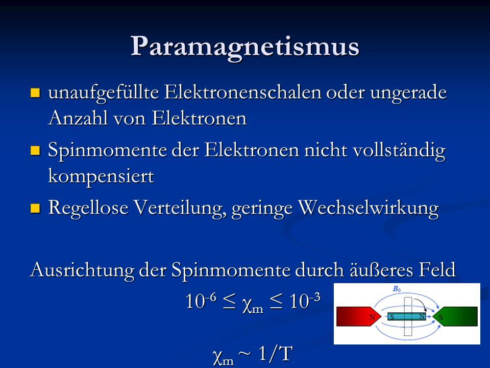 Paramagnetismus unaufgefüllte Elektronenschalen oder ungerade Anzahl von Elektronen. Spinmomente der Elektronen nicht vollständig kompensiert.