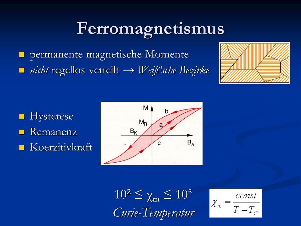 Ferromagnetismus 102 ≤ χm ≤ 105 Curie-Temperatur