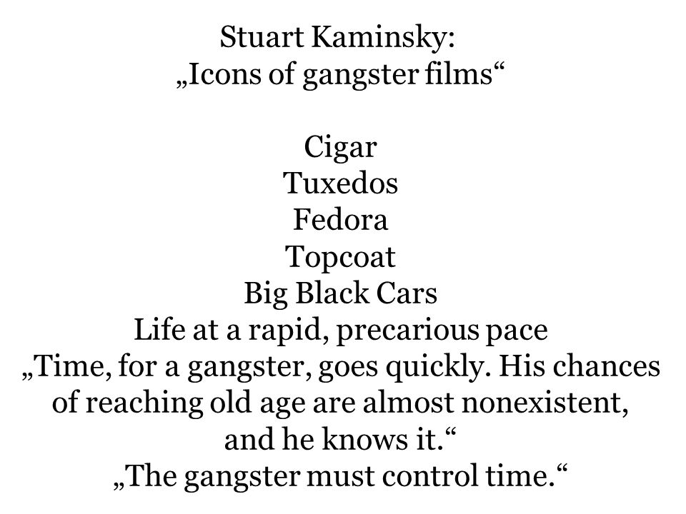 """Icons of gangster films Cigar Tuxedos Fedora Topcoat Big Black Cars"