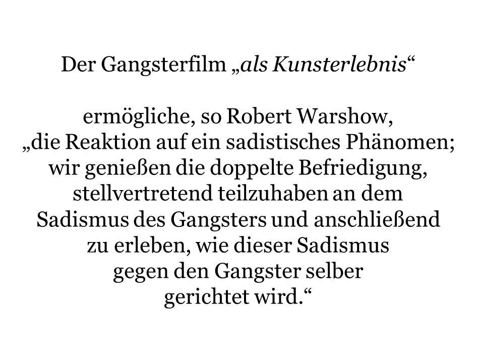 """Der Gangsterfilm """"als Kunsterlebnis ermögliche, so Robert Warshow,"""