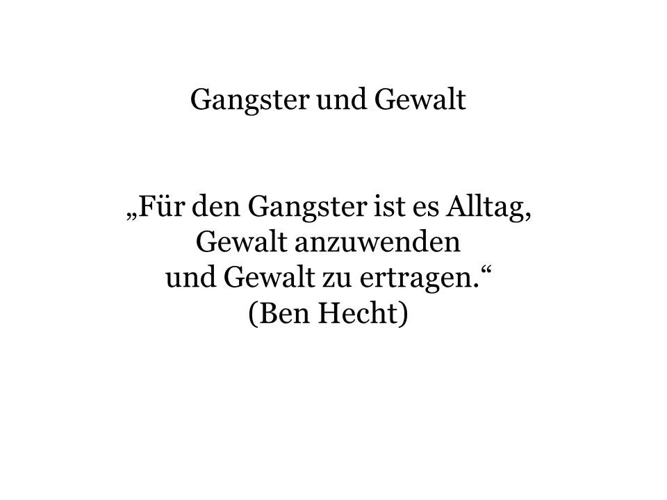 """""""Für den Gangster ist es Alltag, Gewalt anzuwenden"""
