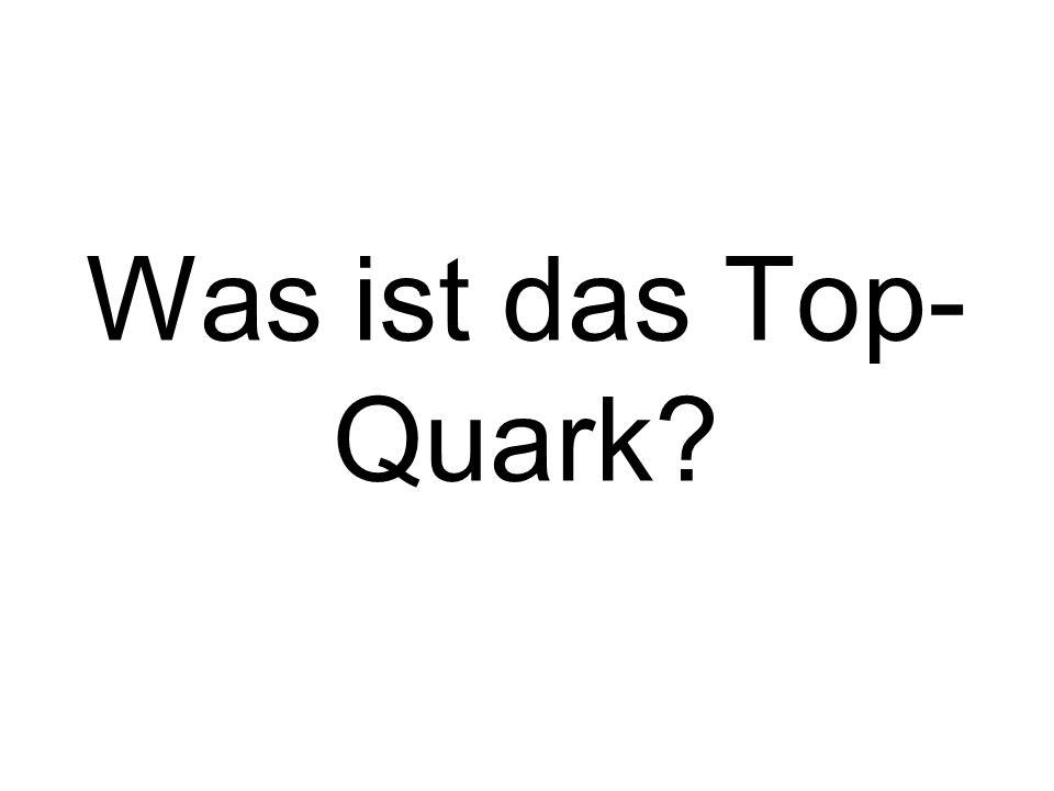 Was ist das Top-Quark