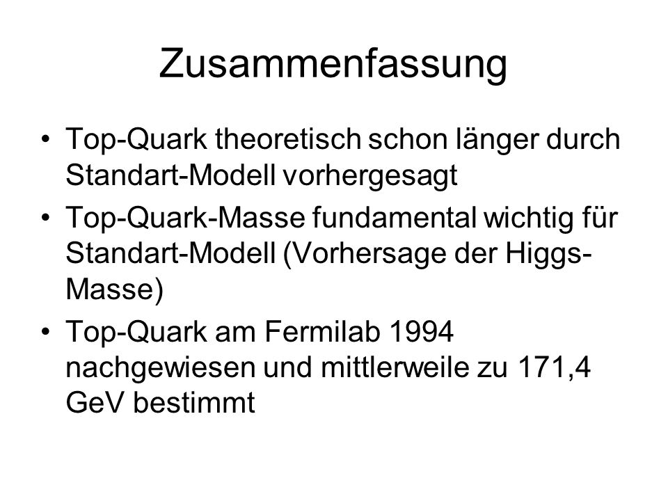 Zusammenfassung Top-Quark theoretisch schon länger durch Standart-Modell vorhergesagt.