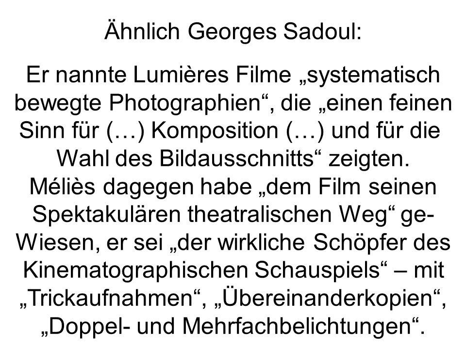 """Ähnlich Georges Sadoul: Er nannte Lumières Filme """"systematisch"""