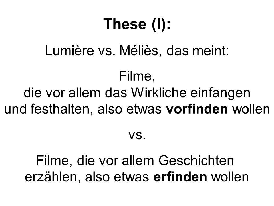 These (I): Lumière vs. Méliès, das meint: Filme,