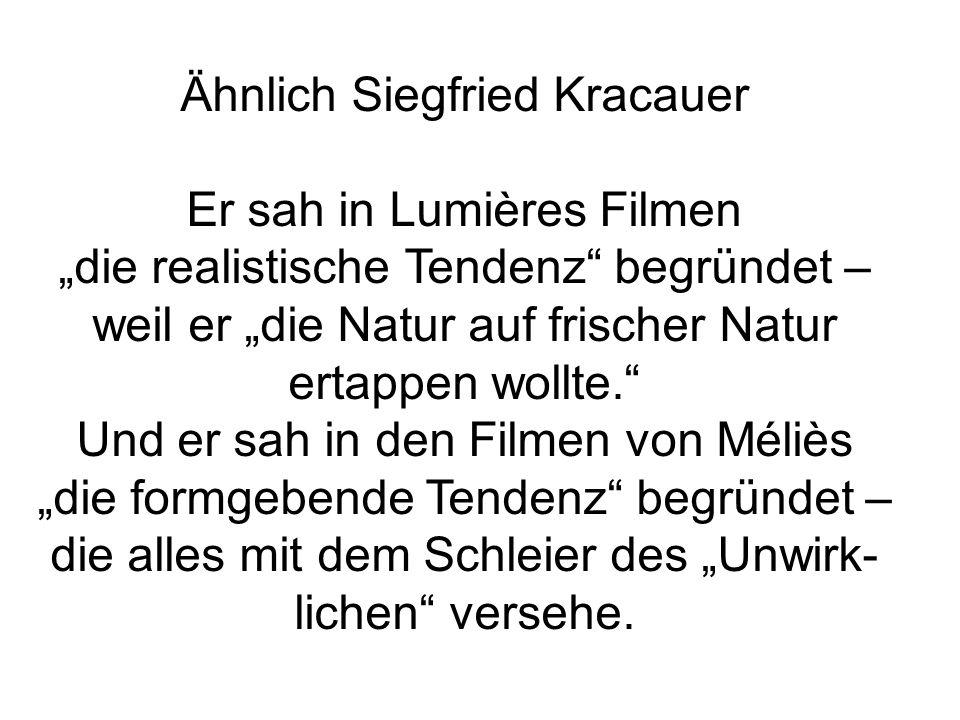 Ähnlich Siegfried Kracauer Er sah in Lumières Filmen