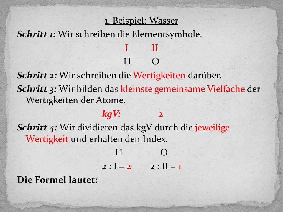 1. Beispiel: Wasser Schritt 1: Wir schreiben die Elementsymbole