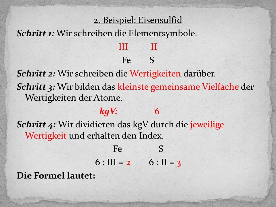 2. Beispiel: Eisensulfid Schritt 1: Wir schreiben die Elementsymbole