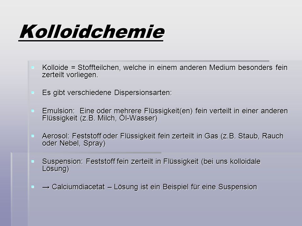 Kolloidchemie Kolloide = Stoffteilchen, welche in einem anderen Medium besonders fein zerteilt vorliegen.