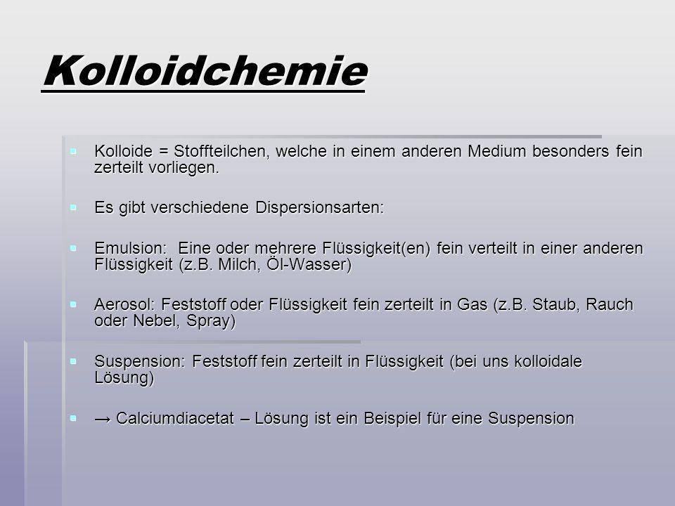KolloidchemieKolloide = Stoffteilchen, welche in einem anderen Medium besonders fein zerteilt vorliegen.