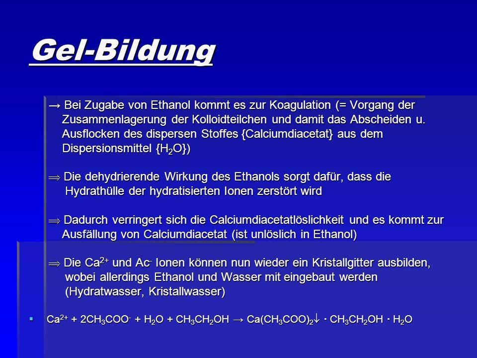 Gel-Bildung→ Bei Zugabe von Ethanol kommt es zur Koagulation (= Vorgang der. Zusammenlagerung der Kolloidteilchen und damit das Abscheiden u.