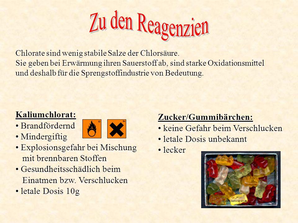 Zu den Reagenzien Kaliumchlorat: Zucker/Gummibärchen: Brandfördernd