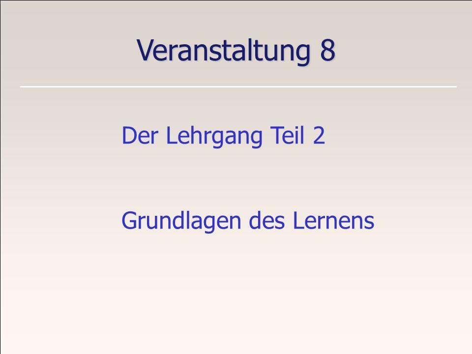 Veranstaltung 8 Der Lehrgang Teil 2 Grundlagen des Lernens
