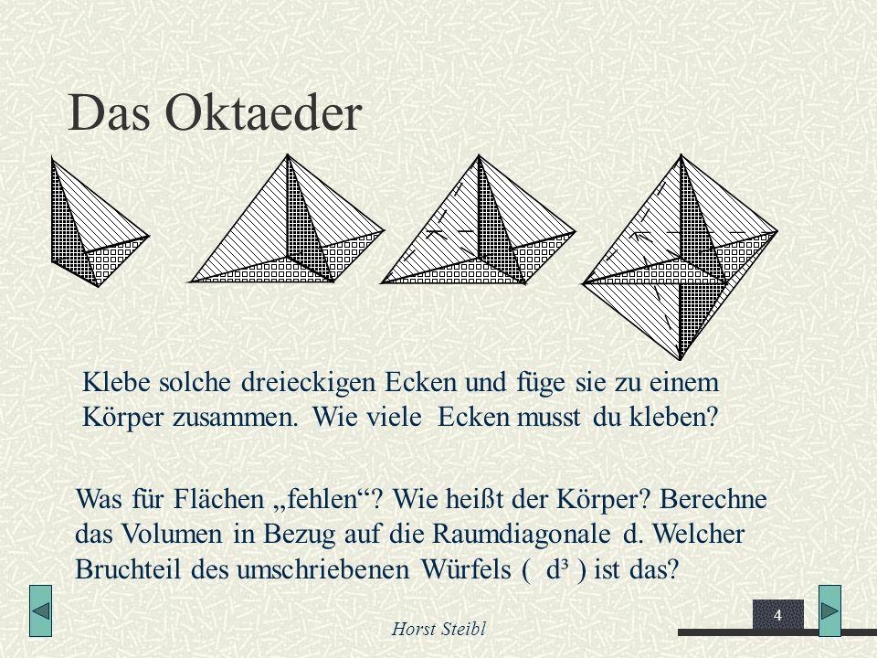 Das Oktaeder Klebe solche dreieckigen Ecken und füge sie zu einem Körper zusammen. Wie viele Ecken musst du kleben