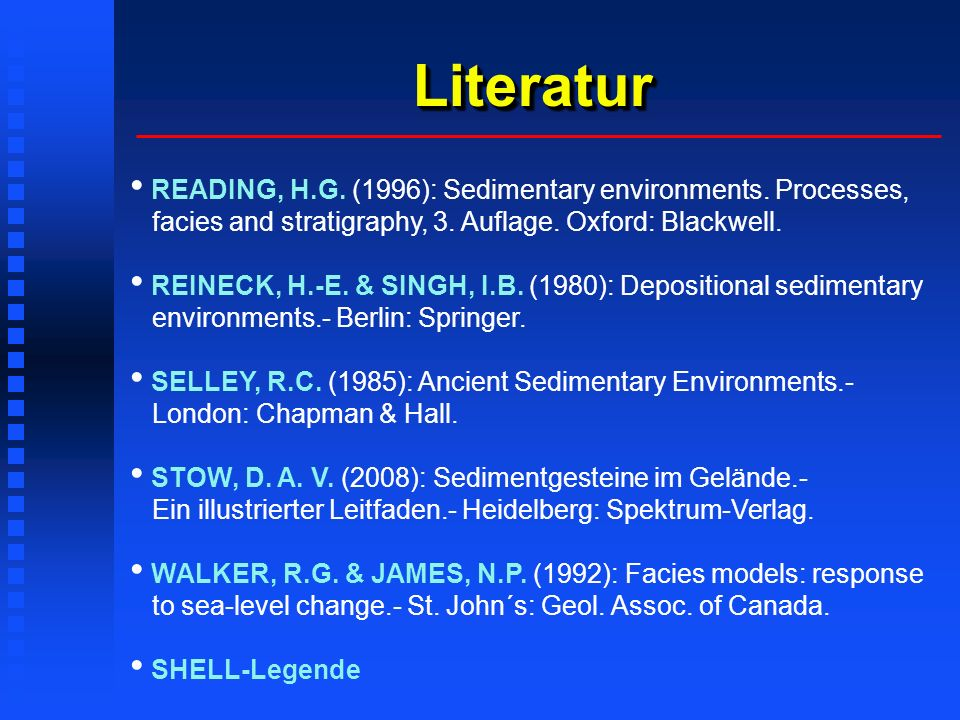 Literatur READING, H.G. (1996): Sedimentary environments. Processes, facies and stratigraphy, 3. Auflage. Oxford: Blackwell.