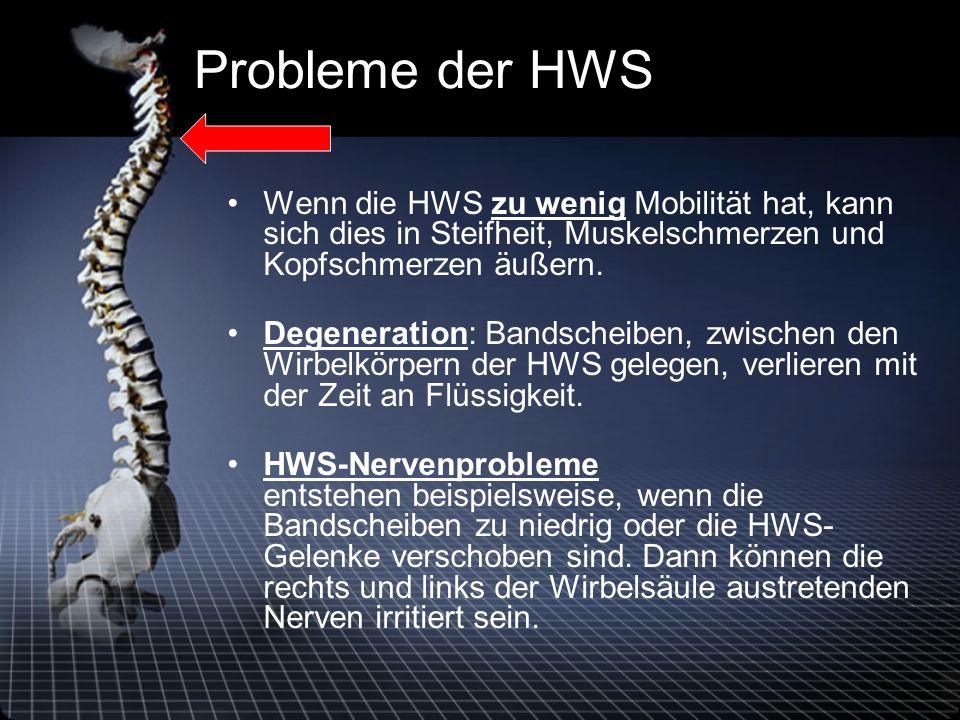 Probleme der HWS Wenn die HWS zu wenig Mobilität hat, kann sich dies in Steifheit, Muskelschmerzen und Kopfschmerzen äußern.