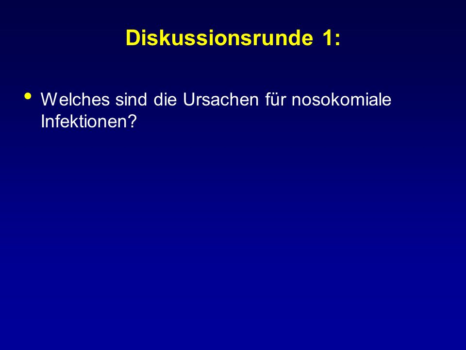 Diskussionsrunde 1: Welches sind die Ursachen für nosokomiale Infektionen