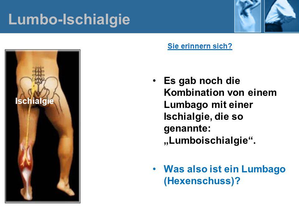 """Lumbo-Ischialgie Sie erinnern sich Es gab noch die Kombination von einem Lumbago mit einer Ischialgie, die so genannte: """"Lumboischialgie ."""