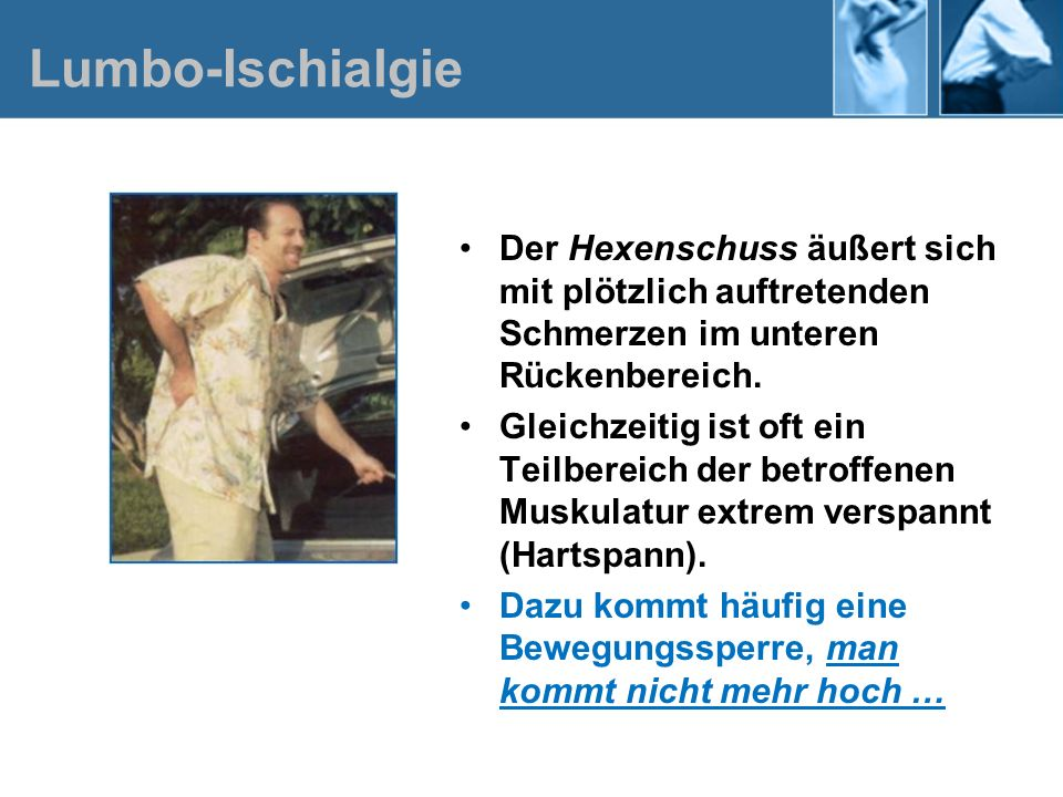 Lumbo-Ischialgie Der Hexenschuss äußert sich mit plötzlich auftretenden Schmerzen im unteren Rückenbereich.