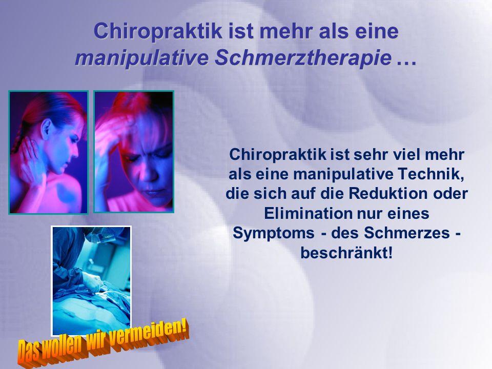 Chiropraktik ist mehr als eine manipulative Schmerztherapie …