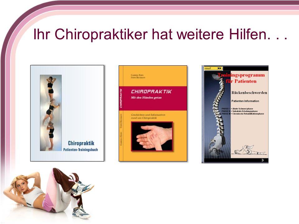 Ihr Chiropraktiker hat weitere Hilfen. . .