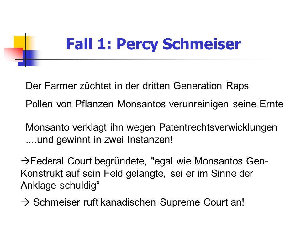 Fall 1: Percy SchmeiserDer Farmer züchtet in der dritten Generation Raps. Pollen von Pflanzen Monsantos verunreinigen seine Ernte.