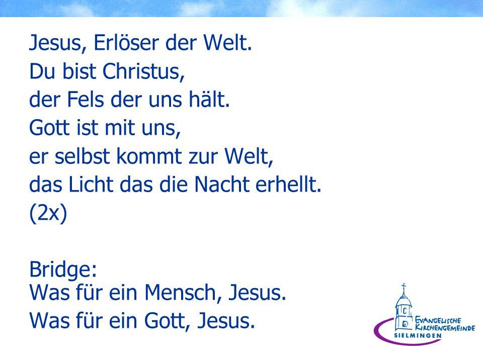 Jesus, Erlöser der Welt. Du bist Christus, der Fels der uns hält. Gott ist mit uns, er selbst kommt zur Welt,