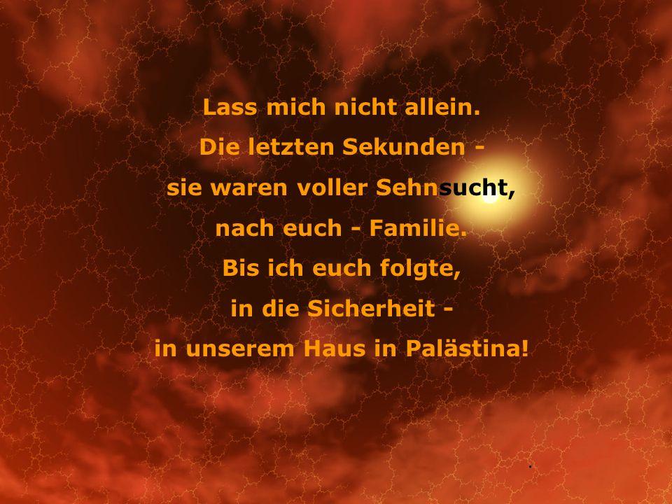 sie waren voller Sehnsucht, in unserem Haus in Palästina!