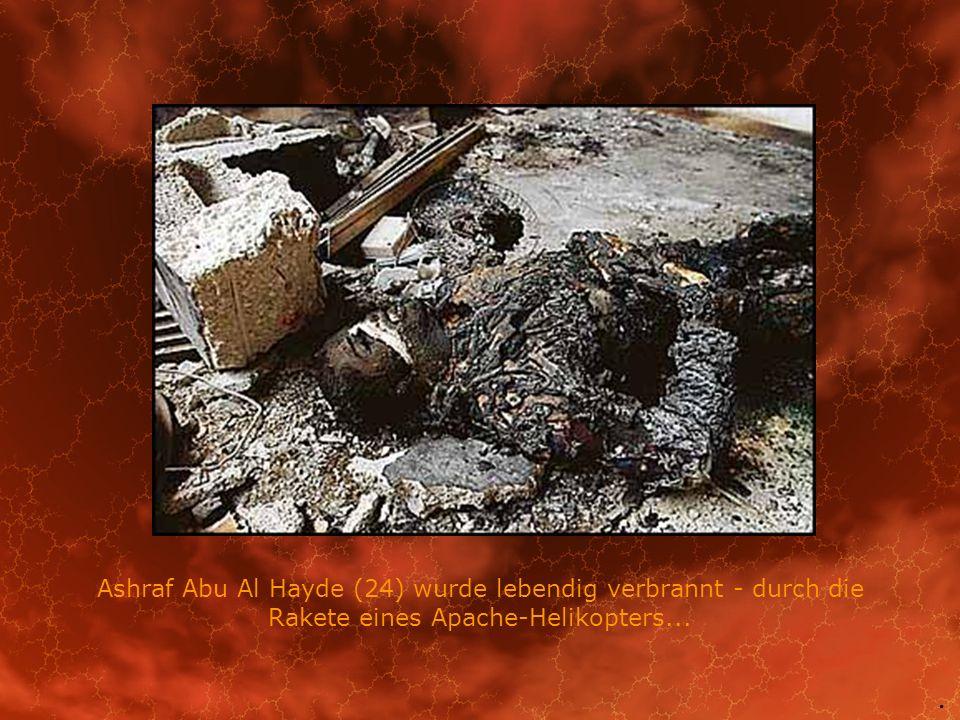 Ashraf Abu Al Hayde (24) wurde lebendig verbrannt - durch die Rakete eines Apache-Helikopters...