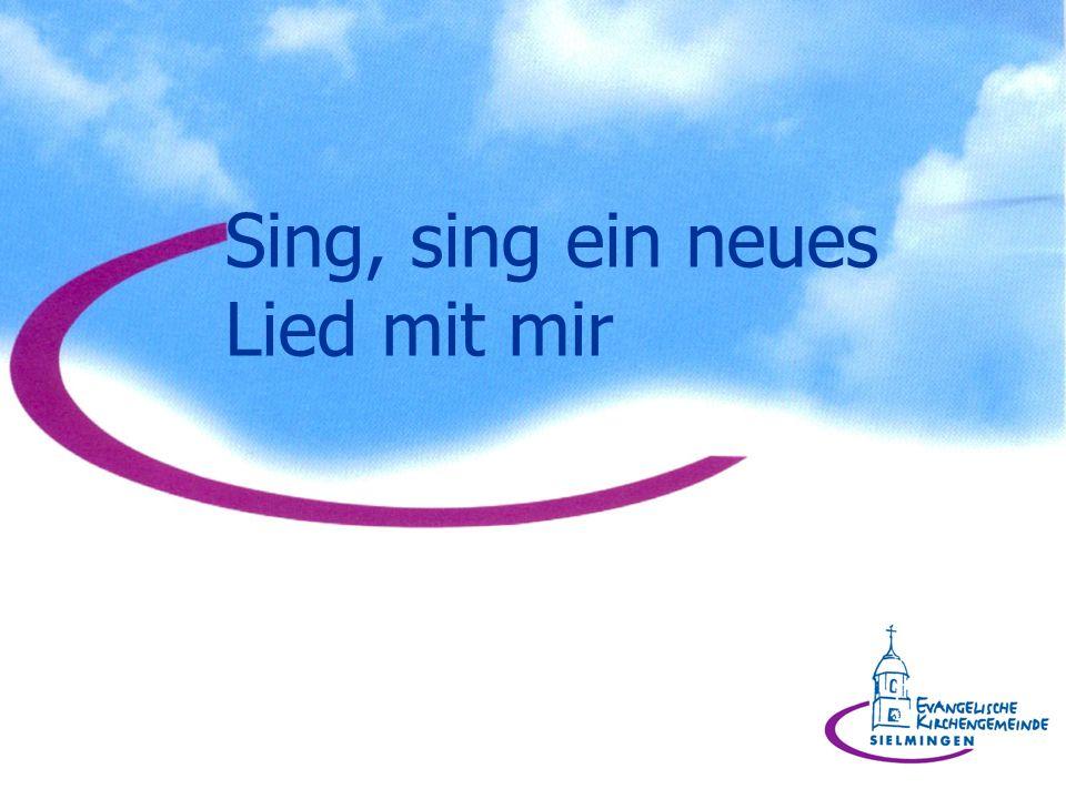 Sing, sing ein neues Lied mit mir