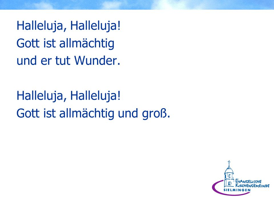 Halleluja, Halleluja! Gott ist allmächtig und er tut Wunder. Gott ist allmächtig und groß.