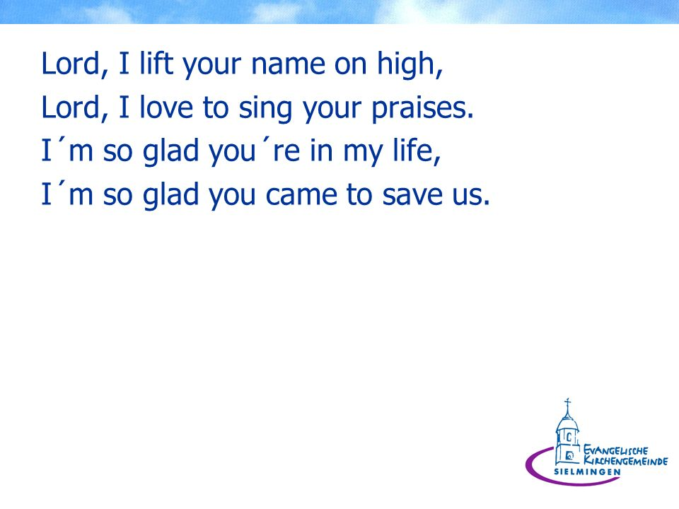 Lord, I lift your name on high,