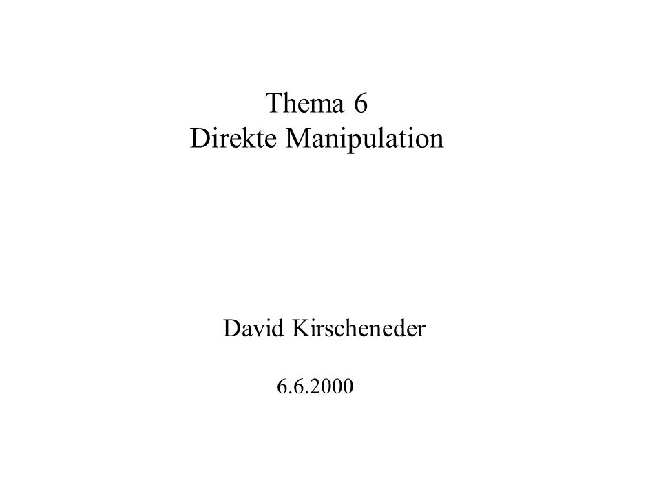 Thema 6 Direkte Manipulation David Kirscheneder 6.6.2000