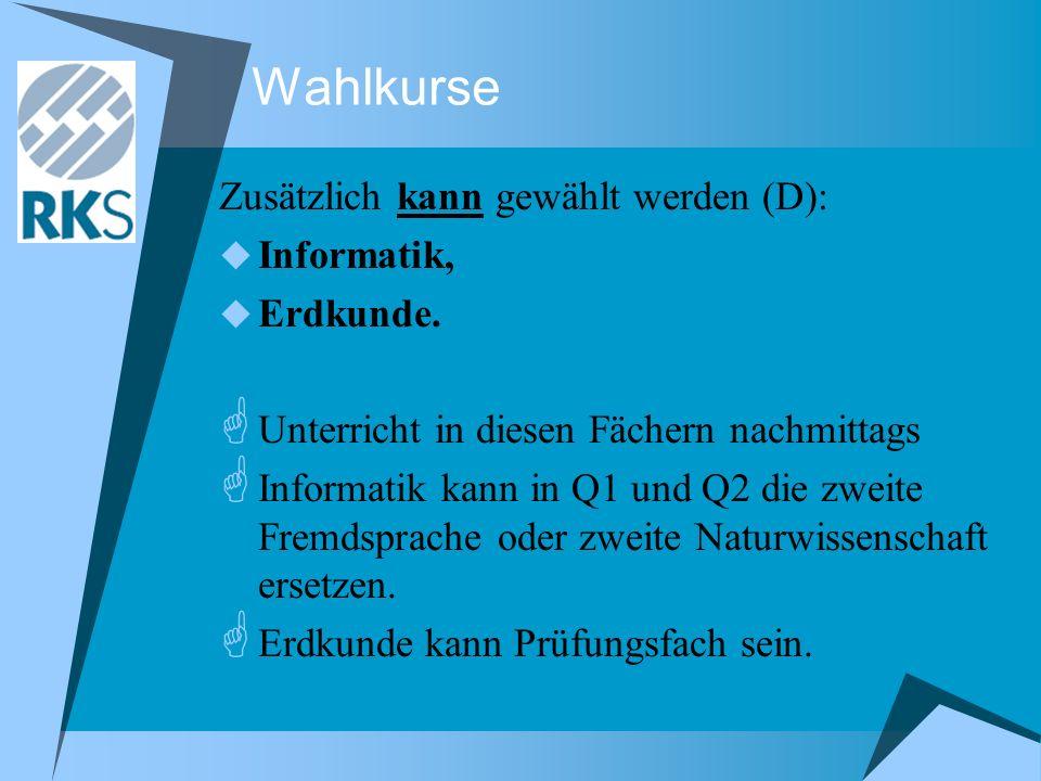 Wahlkurse Zusätzlich kann gewählt werden (D): Informatik, Erdkunde.