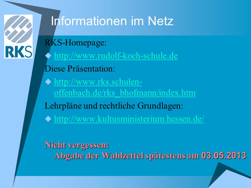 Informationen im Netz RKS-Homepage: http://www.rudolf-koch-schule.de