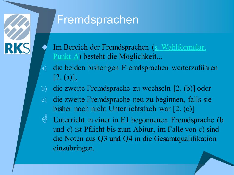 FremdsprachenIm Bereich der Fremdsprachen (s. Wahlformular, Punkt A) besteht die Möglichkeit...