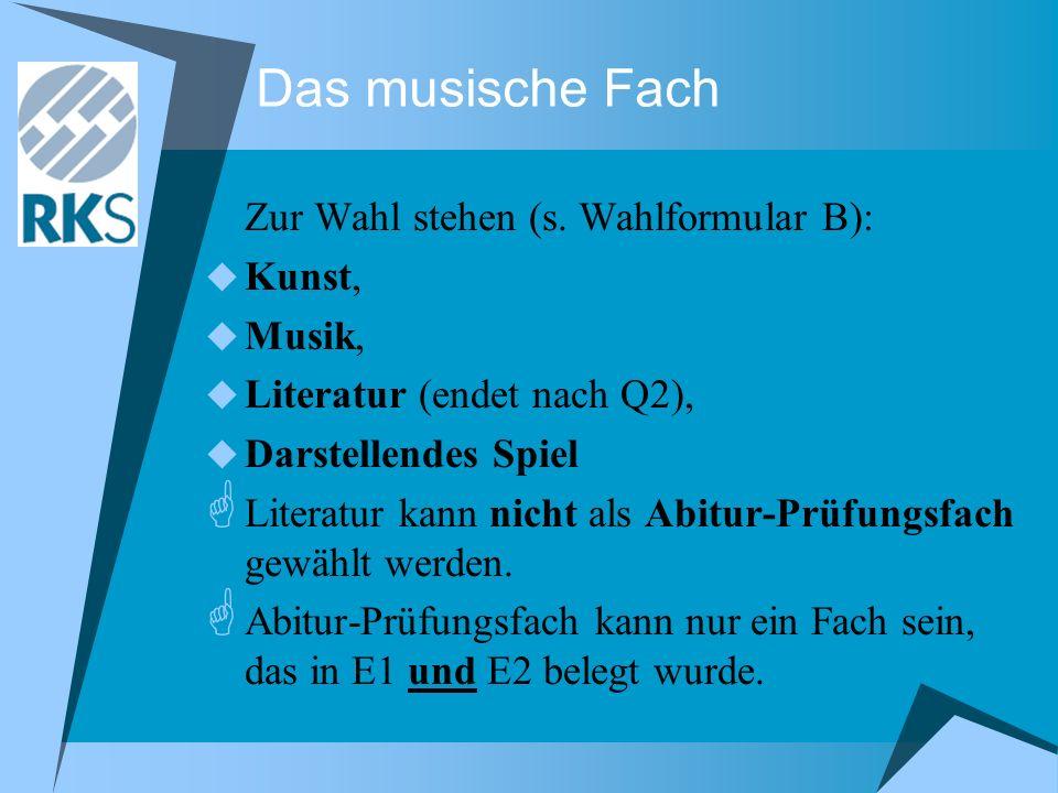 Das musische Fach Zur Wahl stehen (s. Wahlformular B): Kunst, Musik,
