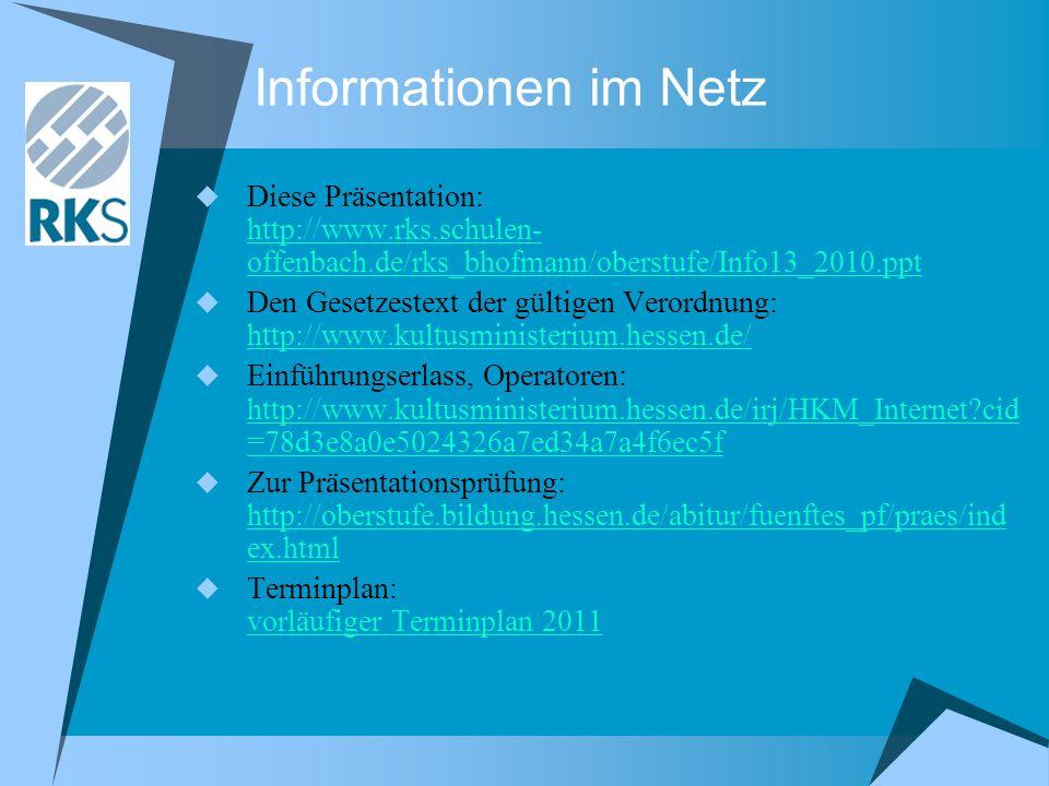 Informationen im Netz Diese Präsentation: http://www.rks.schulen-offenbach.de/rks_bhofmann/oberstufe/Info13_2010.ppt.