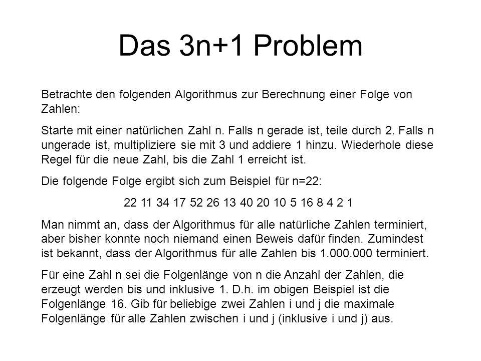 Das 3n+1 Problem Betrachte den folgenden Algorithmus zur Berechnung einer Folge von Zahlen: