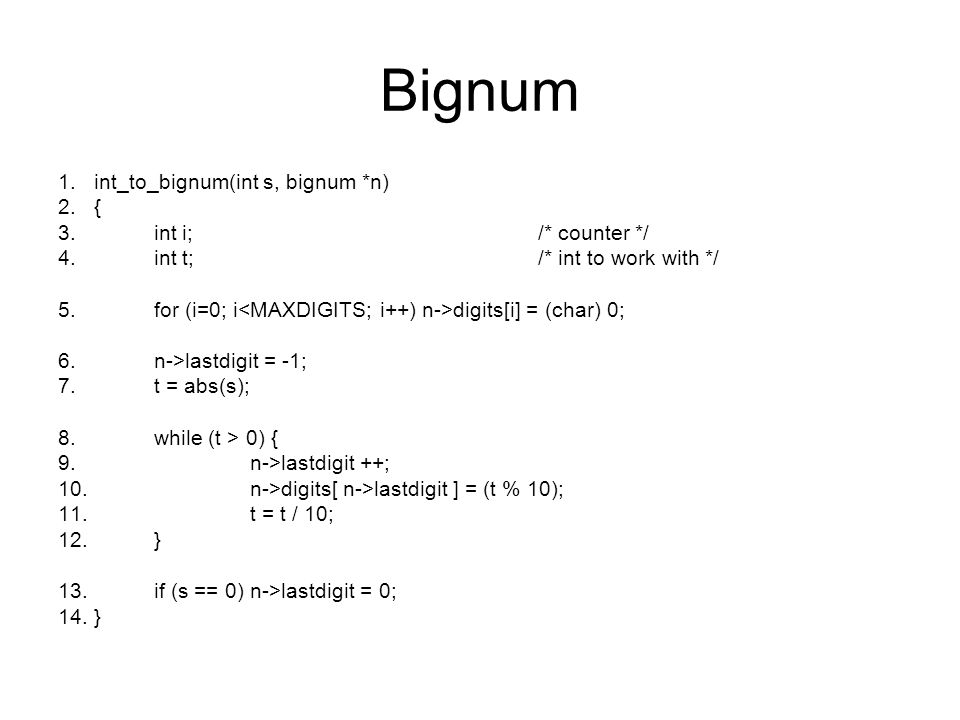 Bignum int_to_bignum(int s, bignum *n) { int i; /* counter */