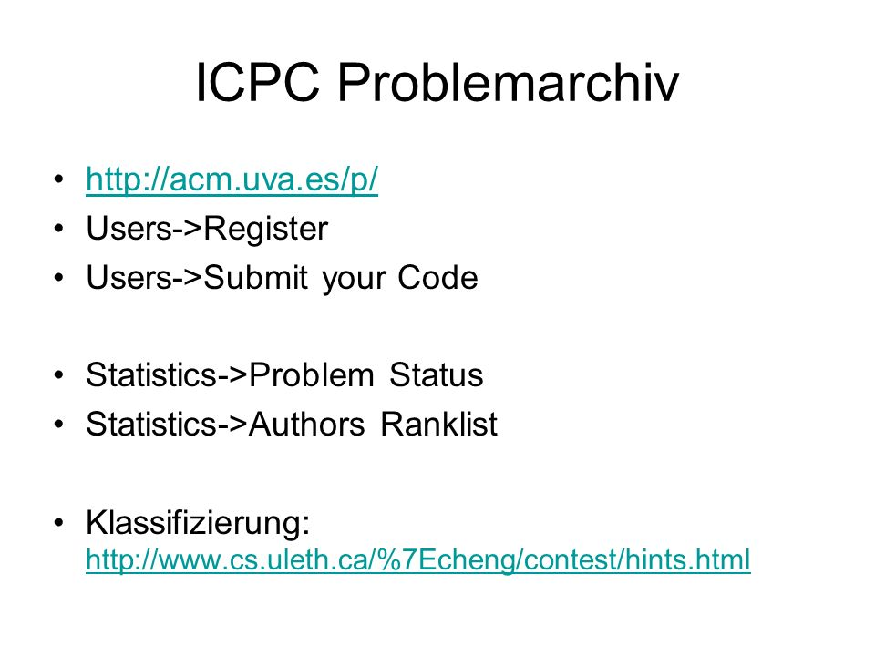 ICPC Problemarchiv http://acm.uva.es/p/ Users->Register