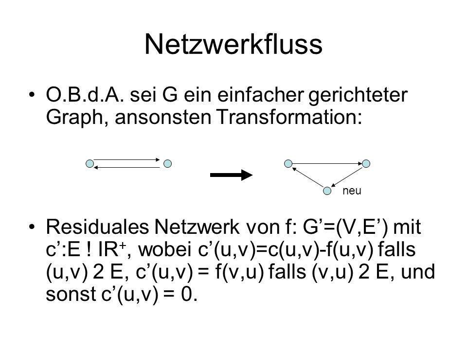 Netzwerkfluss O.B.d.A. sei G ein einfacher gerichteter Graph, ansonsten Transformation: