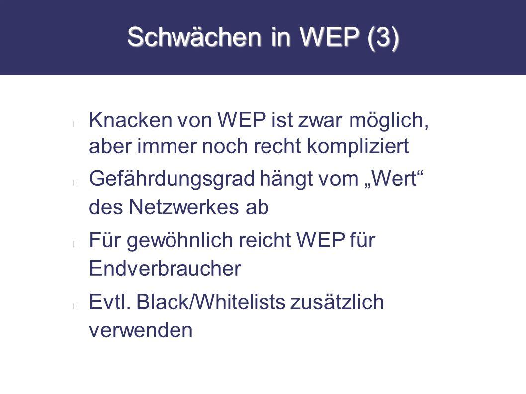"""Schwächen in WEP (3) Knacken von WEP ist zwar möglich, aber immer noch recht kompliziert. Gefährdungsgrad hängt vom """"Wert des Netzwerkes ab."""