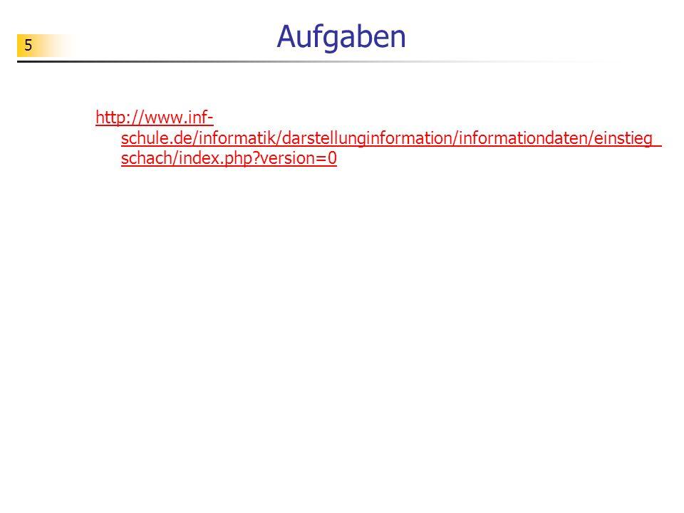 Aufgaben http://www.inf-schule.de/informatik/darstellunginformation/informationdaten/einstieg_schach/index.php version=0.